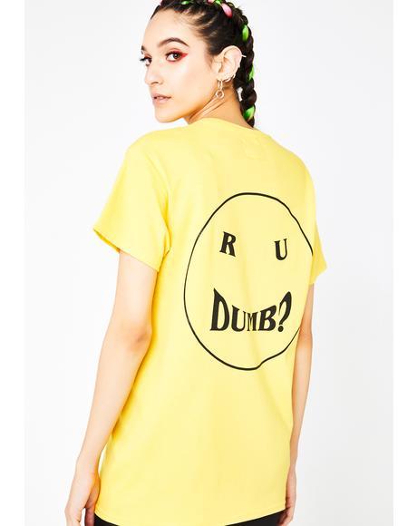R U Dumb Tee