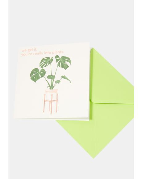You're Really Into Plants Card