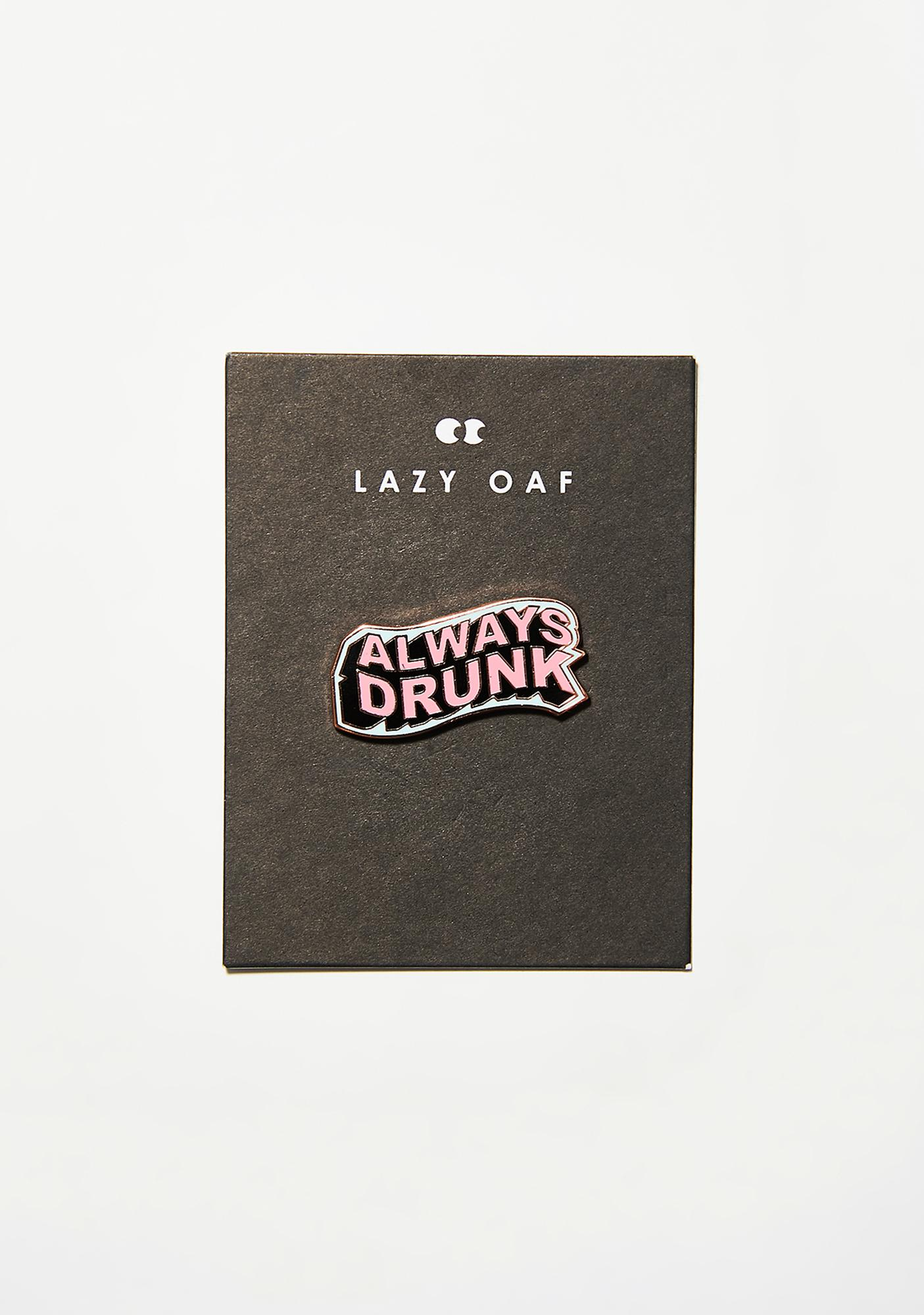 Lazy Oaf Always Drunk Badge