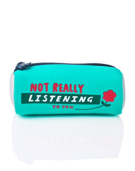 Not Listening Pencil Case