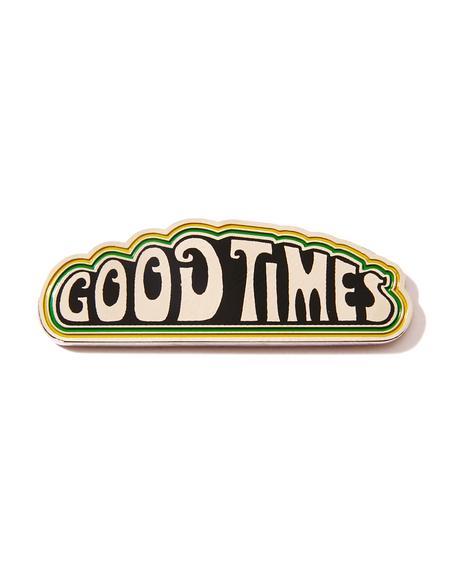 Good Times Pin