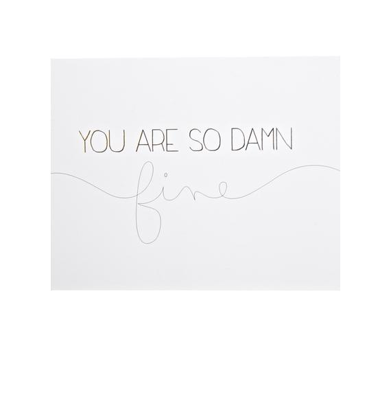 You Are So Damn Fine Card