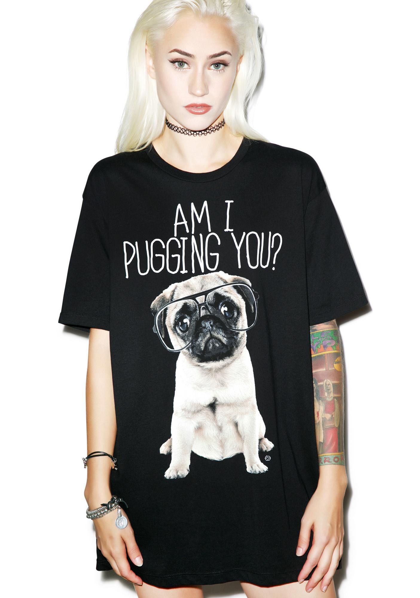 Am I Pugging You? Tee