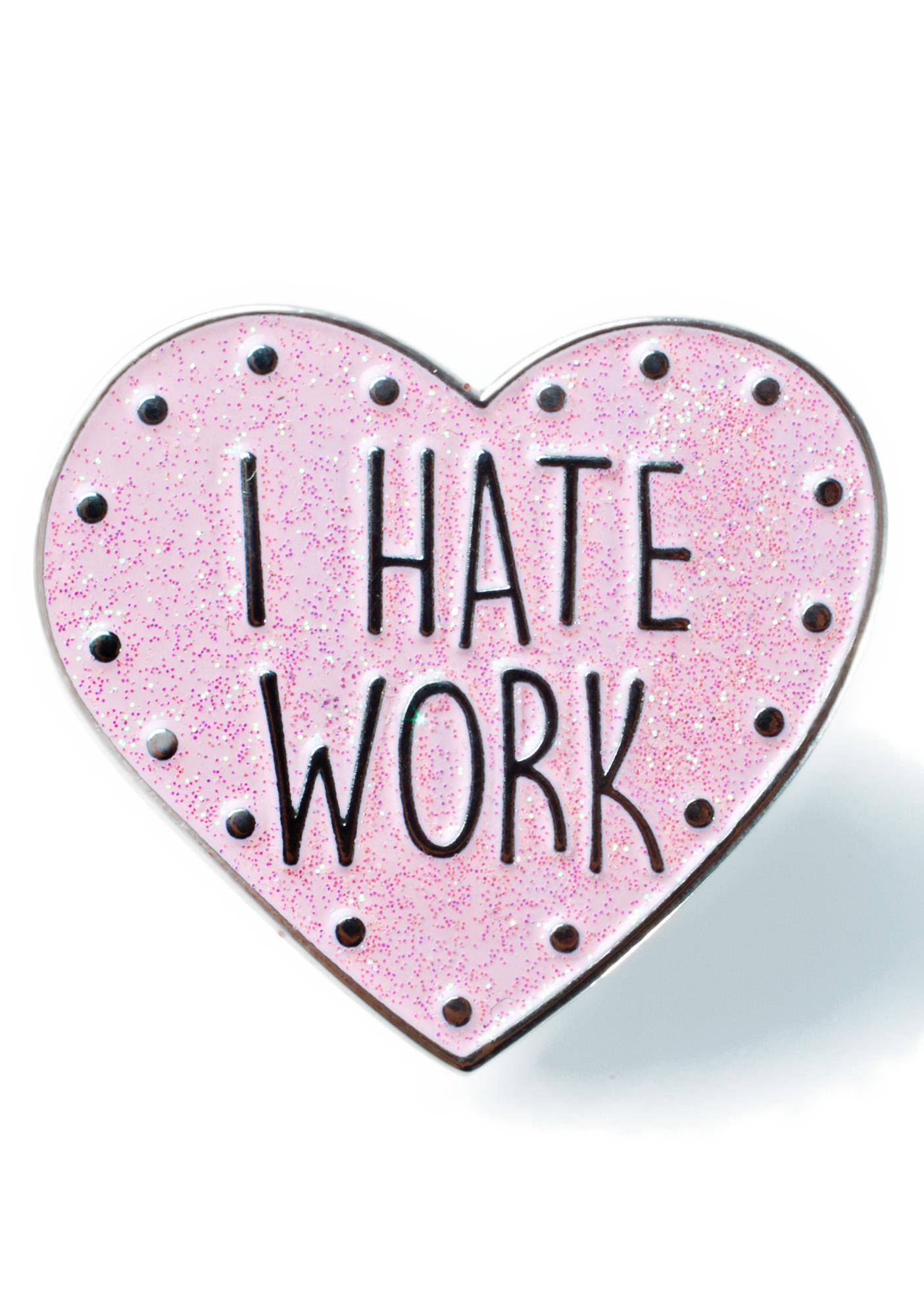 Skinnydip I Hate Work Pin