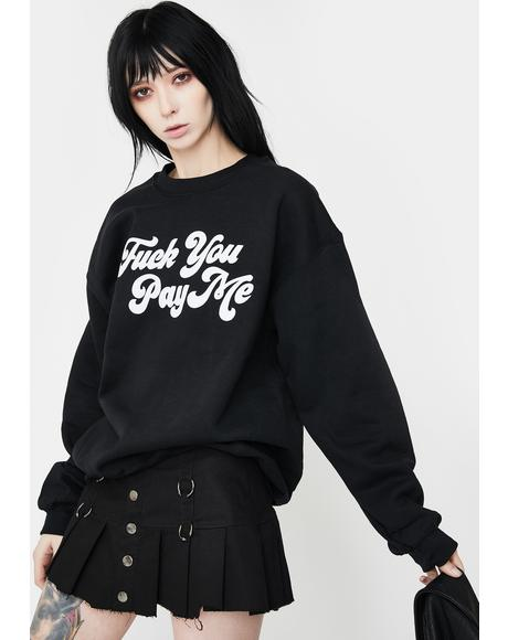 Fuck You Pay Me Sweatshirt