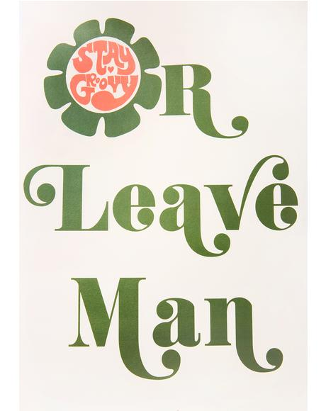 Stay Groovy Or Leave Man Poster