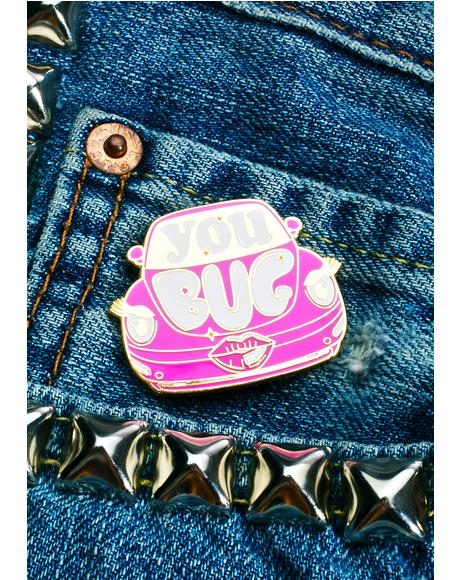 You Bug Enamel Pin