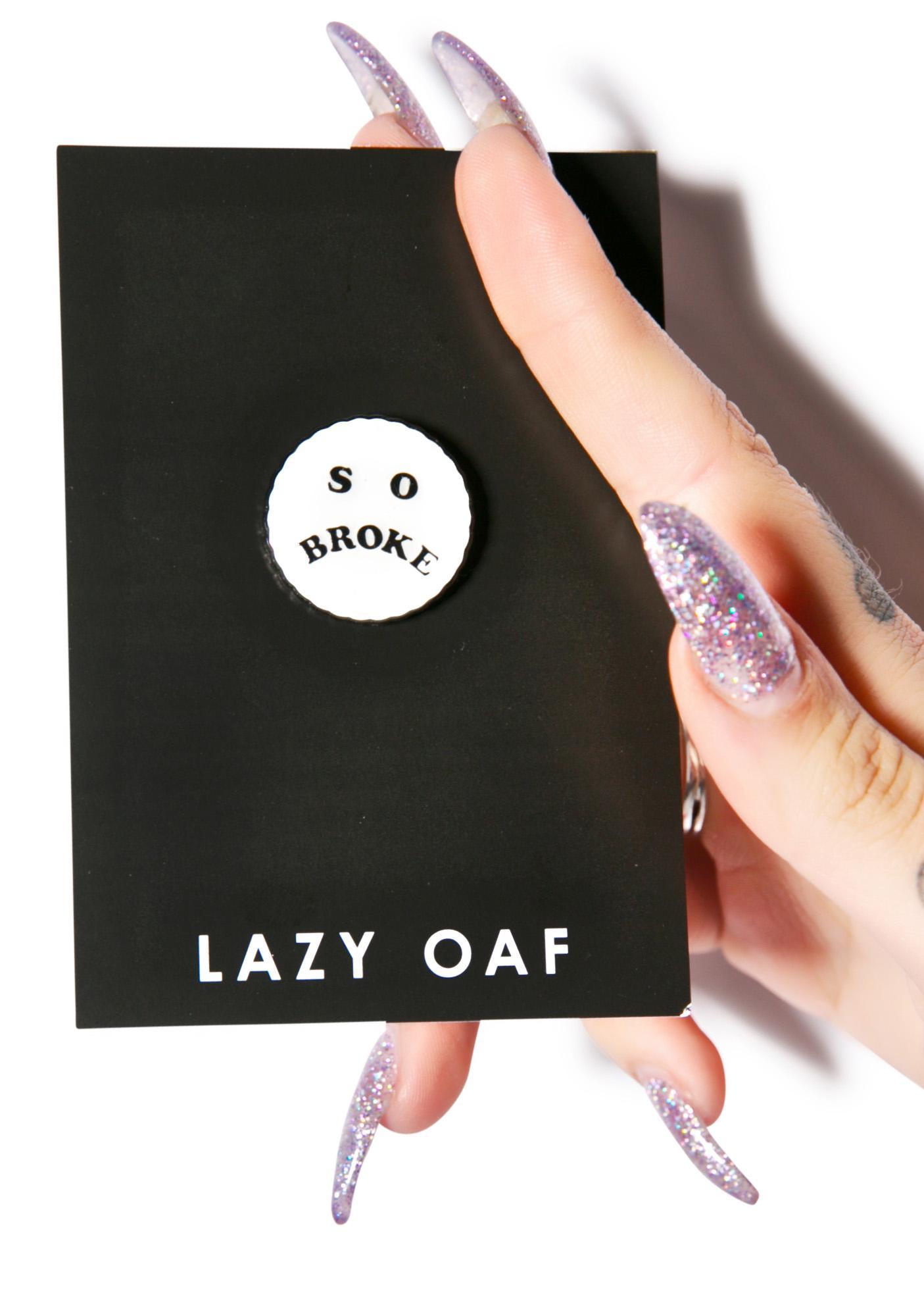 Lazy Oaf So Broke Pin Badge