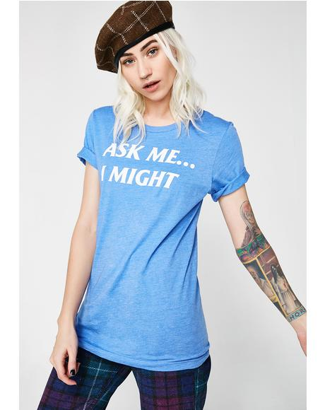 Ask Me I Might Tee