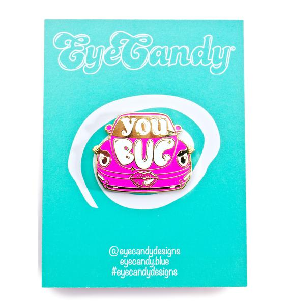 Eye Candy Designs You Bug Enamel Pin