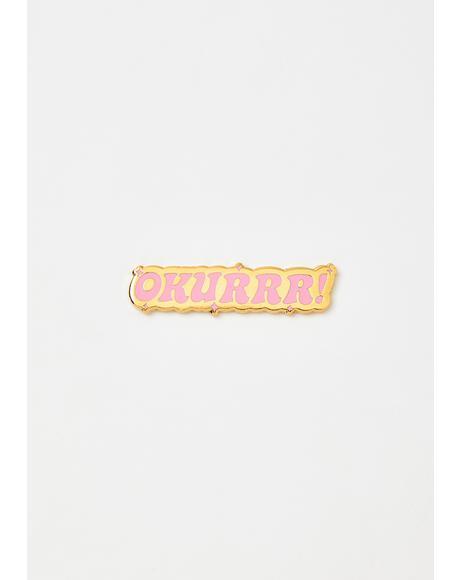 Okurrr Enamel Pin