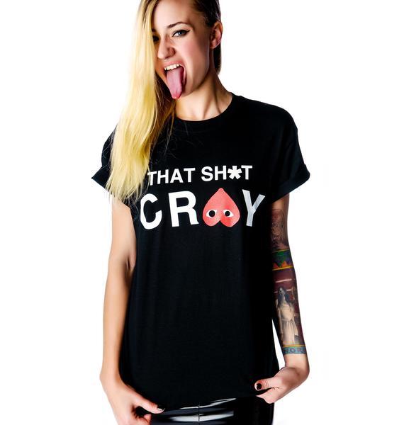 That Shit Cray Tee
