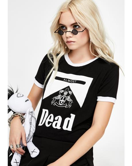 Almost Dead Ringer Tee