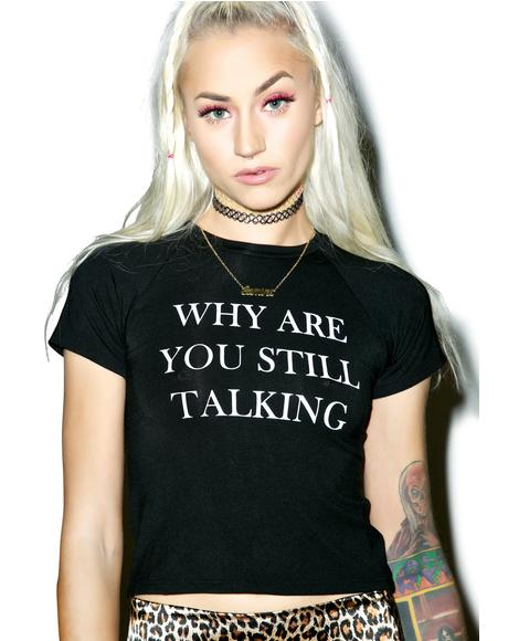 Why Are You Still Talking Cropped Tee