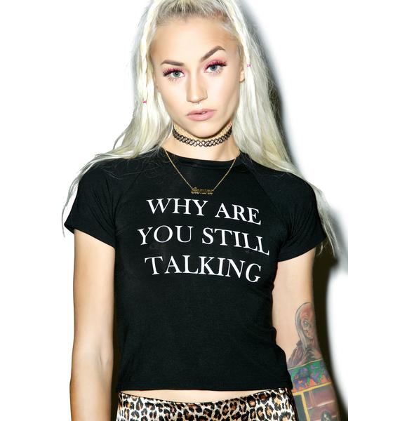 O Mighty Why Are You Still Talking Cropped Tee
