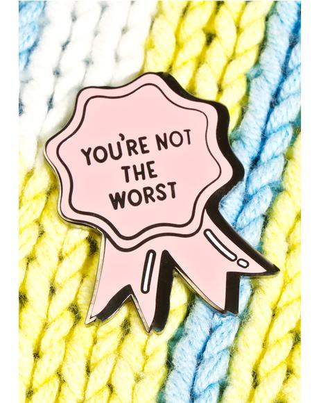 You're Not The Worst Pin