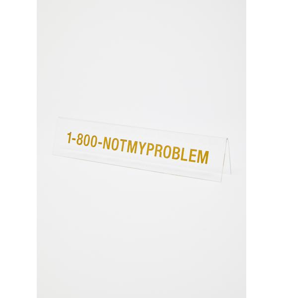 ABOUT FACE Not My Problem Desk Sign