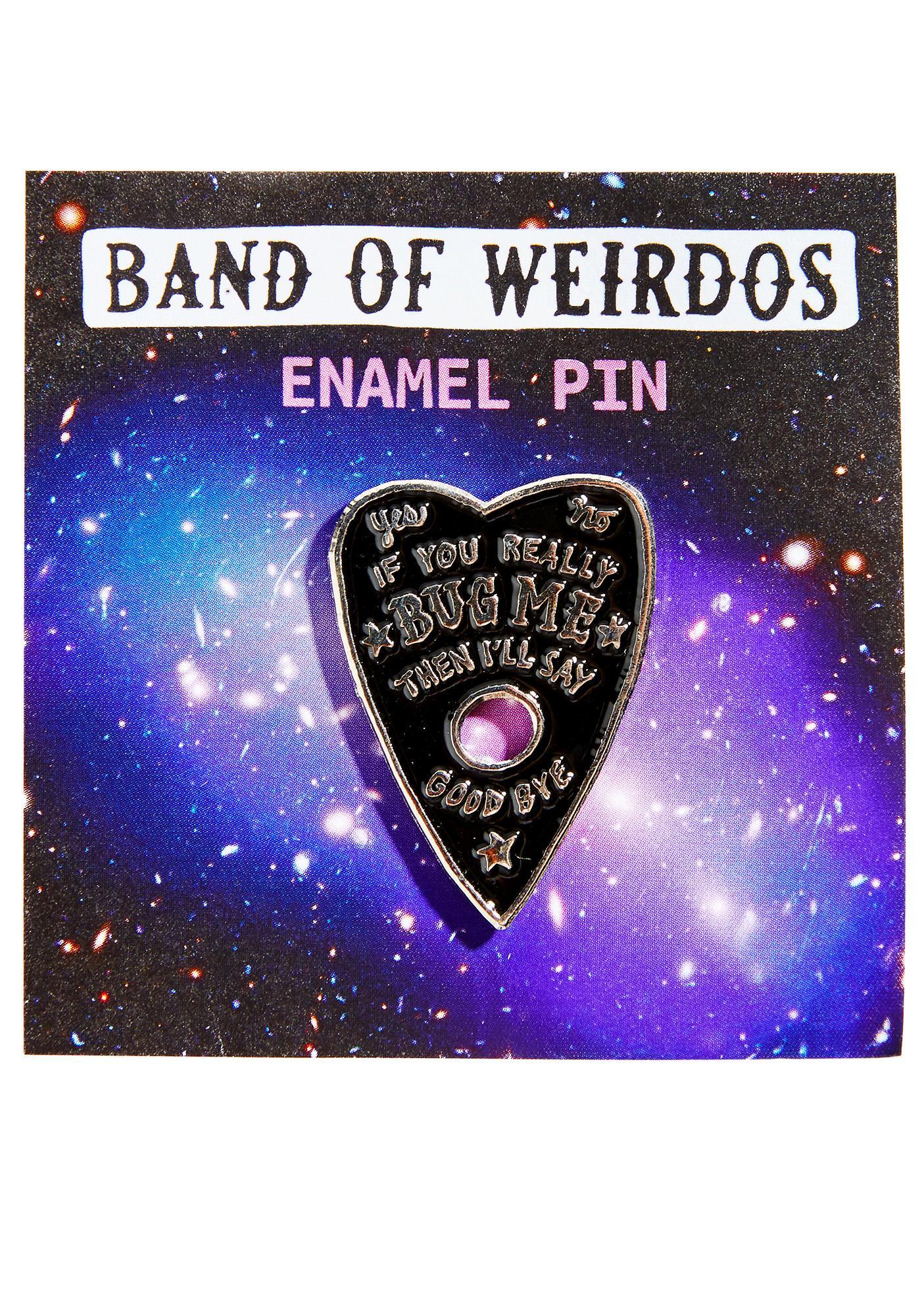 Band of Weirdos If You Really Bug Me Enamel Pin