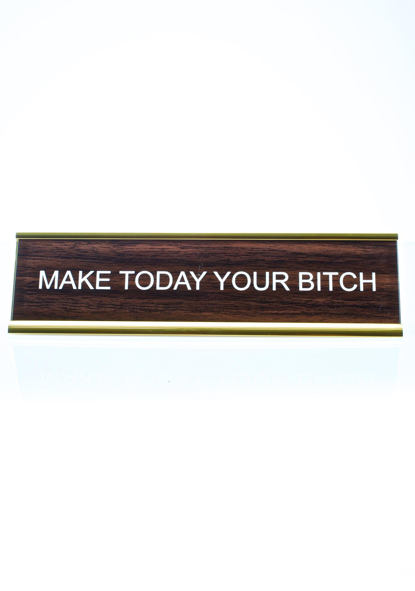He Said, She Said Make Today Your Bitch Desk Plate