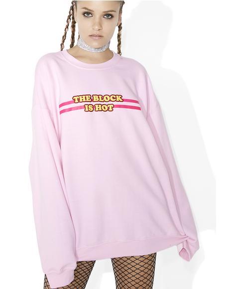 The Block Is Hot Sweatshirt