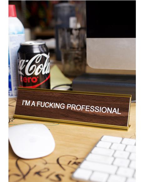 I'm A Fucking Professional Desk Plate