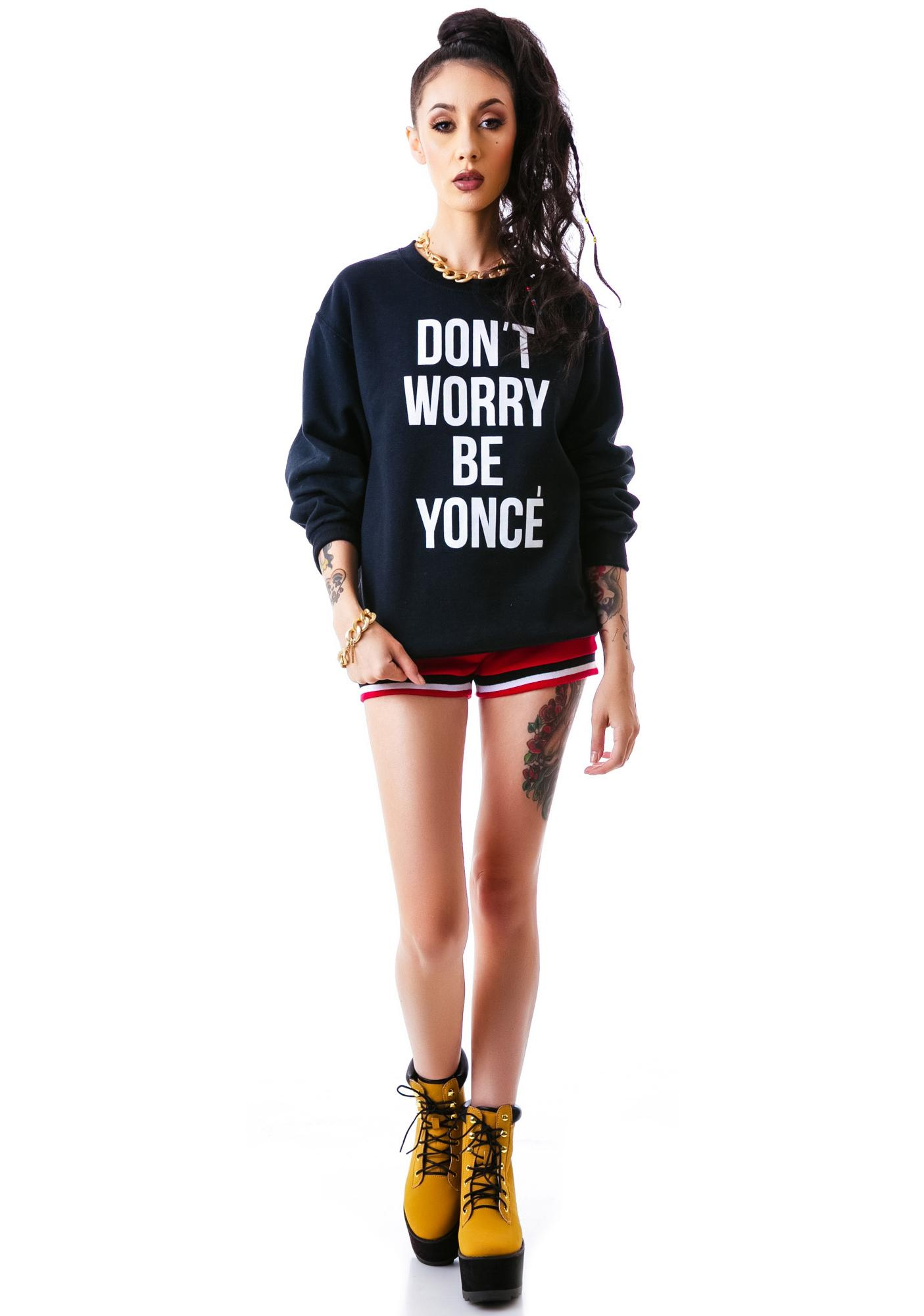 Stylestalker Don't Worry Be Yonce Sweatshirt