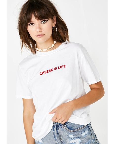 Cheese Is Life T-Shirt