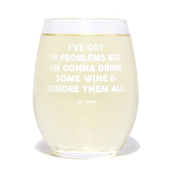Jac Vanek 99 Problems Wine Glass
