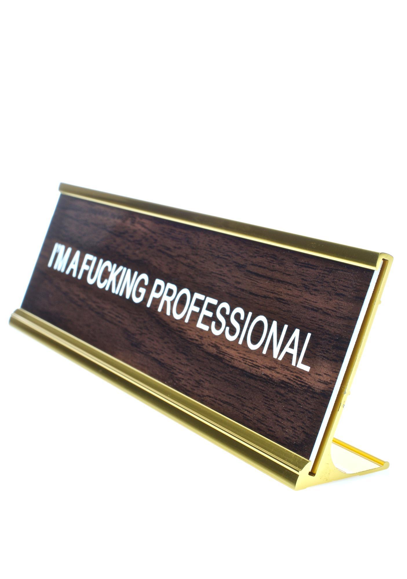 He Said, She Said I'm A Fucking Professional Desk Plate
