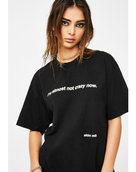 I'm Almost Not Crazy Now Graphic Tee