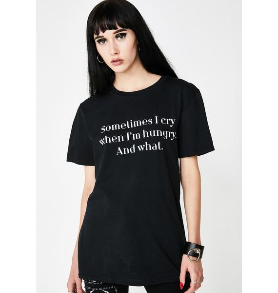 Skinnydip I Cry When I'm Hungry T-Shirt