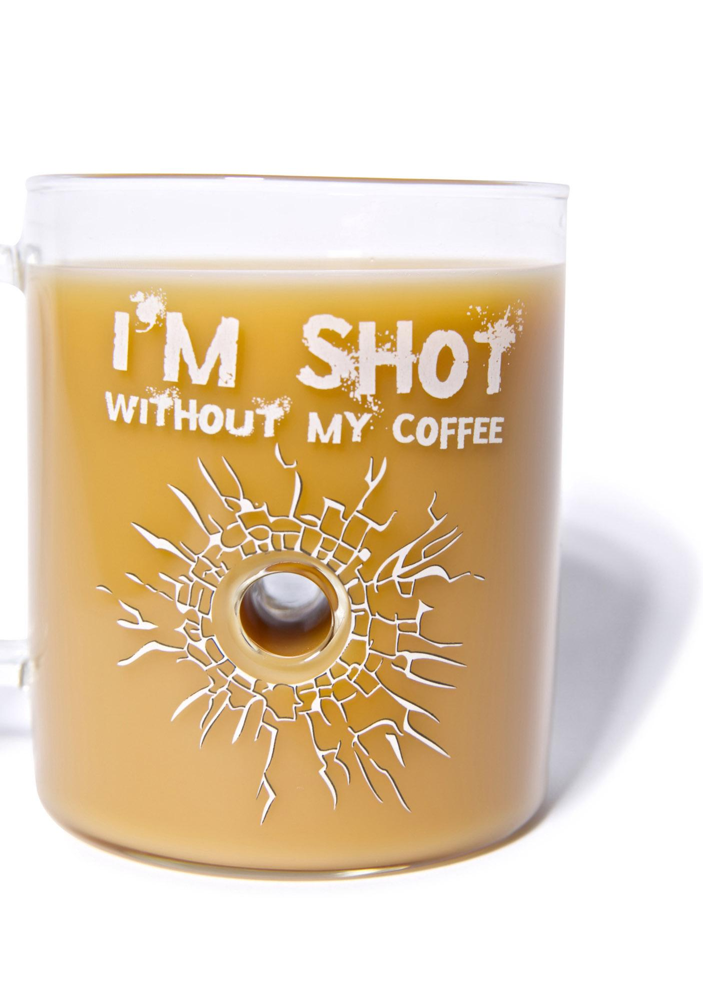 I'm Shot Without My Coffee Mug