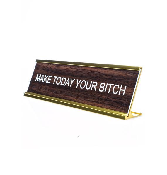 He Said, She Said Make Today Your Bitch Desk Plate