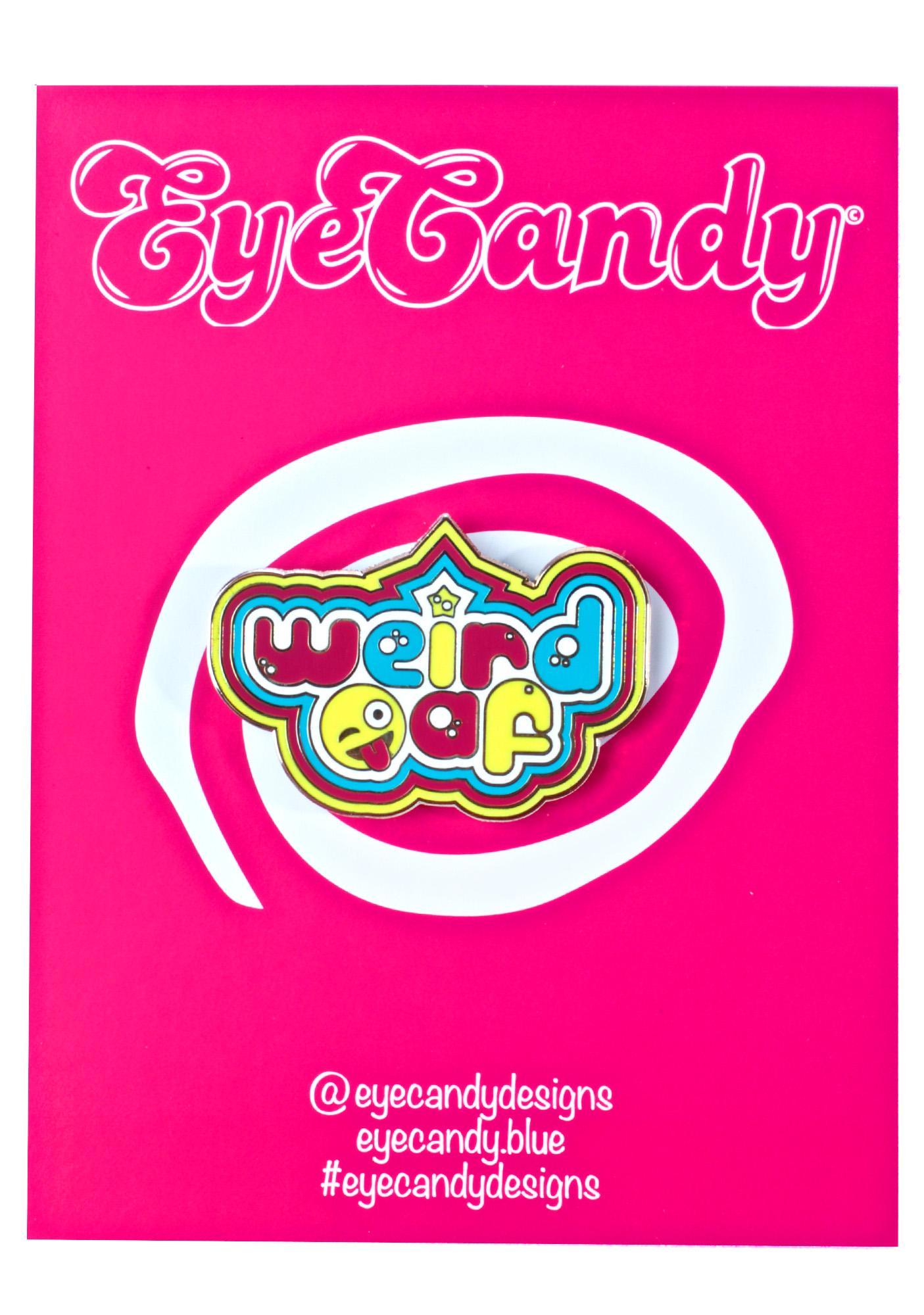 Eye Candy Designs Weird AF Pin