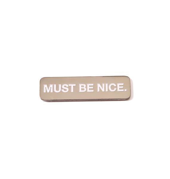 RIPNDIP Must Be Nice Pin