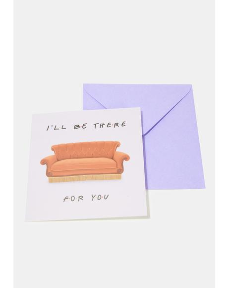 I'll Be There For You Card