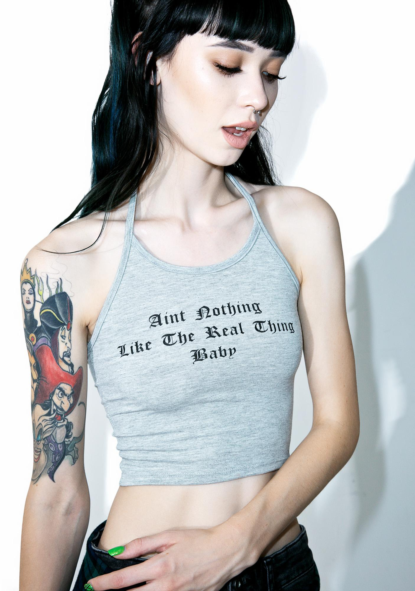 O Mighty Nothing Like The Real Thing Halter Top