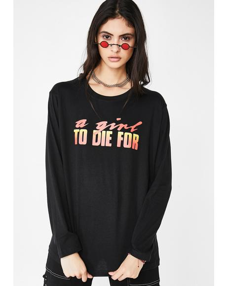A Girl To Die For Graphic Tee
