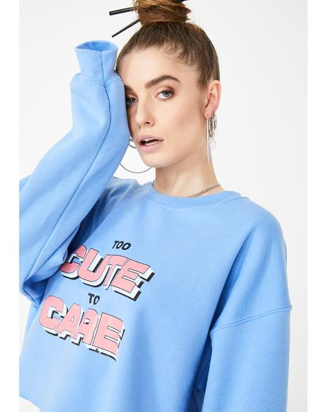 Too Cute To Care Crew Pullover