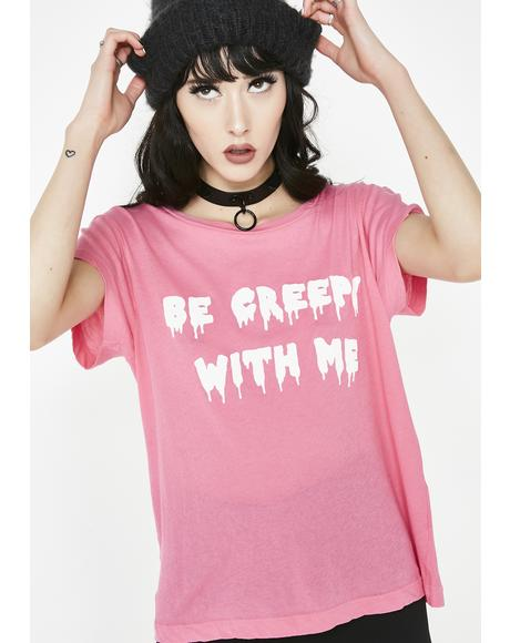 Be Creepy With Me Tee